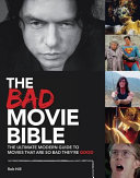 The Bad Movie Bible : movies. it you've ever been amused by...