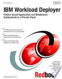 IBM Workload Deployer: Pattern-based Application and Middleware Deployments in a Private Cloud