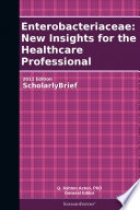 Enterobacteriaceae New Insights For The Healthcare Professional 2011 Edition