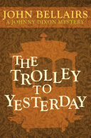 The Trolley To Yesterday : and his eccentric professor friend to the mysterious...