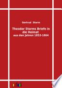 Theodor Storms Briefe in Die Heimat Aus Den Jahren 1853 1864