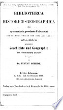 Bibliotheca historico-geographica oder systematisch geordnete Uebersicht der in Deutschland und dem Auslande auf dem Gebiete der gesammten Geschichte und Geographie neu erschienenen Bücher