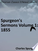 Spurgeon's Sermons Volume 1: 1855 : ...