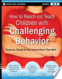 How to Reach and Teach Children with Challenging Behavior  K 8