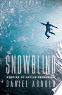 Snowblind Driven By Risk And Adventure Sacramento
