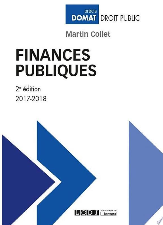 Finances publiques / Martin Collet,....- Issy-les-Moulineaux : LGDJ-Lextenso , DL 2017