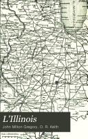 L'Illinois Sa position géographique, son etendue, son histoire, ses écoles, ses ressources, son agriculture, et sa grande ville de Chicago