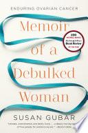 Memoir of a Debulked Woman  Enduring Ovarian Cancer