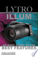 Lytro Illum  An Easy Guide to the Best Features