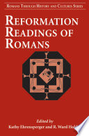 Reformation Readings Of Romans : reformation theologians' interpretations of romans as a whole...