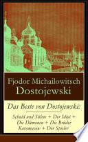 Das Beste von Dostojewski  Schuld und S  hne   Der Idiot   Die D  monen   Die Br  der Karamasow   Der Spieler  Vollst  ndige deutsche Ausgabe