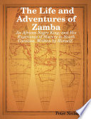 The Life and Adventures of Zamba  An African Negro King  and His Experience of Slavery in South Carolina  Written by Himself