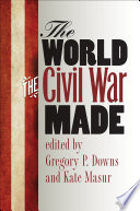 The World the Civil War Made Clear That The Military Conflict That Began In