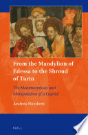 From The Mandylion Of Edessa To The Shroud Of Turin