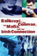 The Bankrupt  the Conman  the Mafia and the Irish Connection