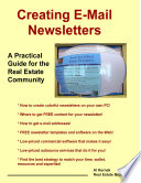 Creating E-Mail Newsletters - A Practical Guide for the Real Estate Community Estate Business And Those Servicing