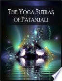 The Yoga Sutras of Patanjali  The Book of the Spiritual Man   196 Indian Sutras  Aphorisms  That Constitute the Foundational Text of Raja Yoga