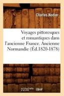 Voyages Pittoresques Et Romantiques Dans L'Ancienne France. Ancienne Normandie