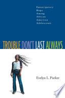 Trouble Don't Last Always: