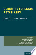 Geriatric Forensic Psychiatry : first texts to provide a comprehensive review of...