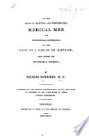 On The Mode Of Selecting And Remunerating Medical Men For Professional Attendance On The Poor Of A Parish Or District Read Before The Hunterian Society Etc