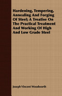 Hardening  Tempering  Annealing and Forging of Steel  A Treatise on the Practical Treatment and Working of High and Low Grade Steel