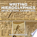 Writing Hieroglyphics  with Actual Examples     History Kids Books   Children s Ancient History