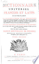 Dictionnaire universel françois et latin, vulgairement appellé dictionnaire Trévoux