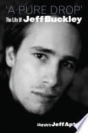 A Pure Drop  The Life Of Jeff Buckley