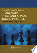 A Legal Strategist s Guide to Trademark Trial and Appeal Board Practice