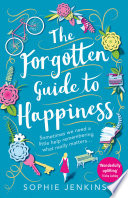 The Forgotten Guide To Happiness The Uplifting And Unforgettable Feel Good Romance You Need To Read This Summer