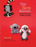 Tiny Yarn Animals Crocheted Creatures This Colorful Guide Presents