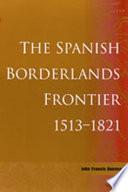 The Spanish Borderlands Frontier  1513 1821