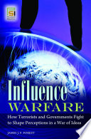 Influence Warfare  How Terrorists and Governments Fight to Shape Perceptions in a War of Ideas