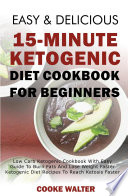 Easy And Delicious 15 Minute Ketogenic Diet Cookbook For Beginners