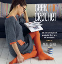 Geek Chic Crochet : 35 patterns for scarves, skirts, tank tops,...