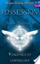 Possession Saison 1 Episode 4 Vengeance et contrecoup