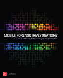 Mobile Forensic Investigations  A Guide to Evidence Collection  Analysis  and Presentation