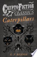 Caterpillars  Cryptofiction Classics   Weird Tales of Strange Creatures