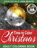 Grayscale Holidays Time to Color Christmas Adult Coloring Book