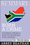Summary Born A Crime Stories From A South African Childhood