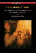 Frankenstein Or the Modern Prometheus  Uncensored 1818 Edition   Wisehouse Classics   Uncensored 1818