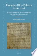 Honorius III et l'Orient (1216-1227) Étude et publication de sources inédites des Archives vaticanes (ASV)