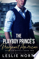 The Playboy Prince   s Pregnant American Book PDF