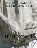 John Calvin s Commentaries On Jeremiah 48  52 And The Lamentations  Annotated Edition