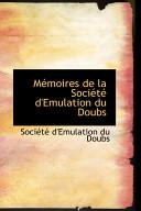 Memoires de La Societe D'Emulation Du Doubs