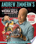 Andrew Zimmern S Field Guide To Exceptionally Weird Wild And Wonderful Foods