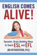 English Comes Alive  Dynamic  Brain Building Ways to Teach Esl and Efl