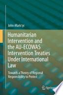 Humanitarian Intervention and the AU ECOWAS Intervention Treaties Under International Law