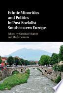 Ethnic Minorities and Politics in Post Socialist Southeastern Europe